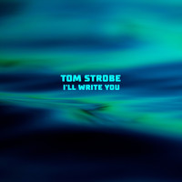 Tom Strobe - I'll Write You