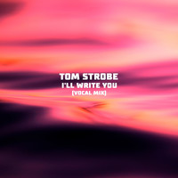 Tom Strobe - I'll Write You (Vocal Mix [Explicit])