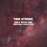 Tom Strobe - Only with You ((Original Vocal Mix) [Explicit])