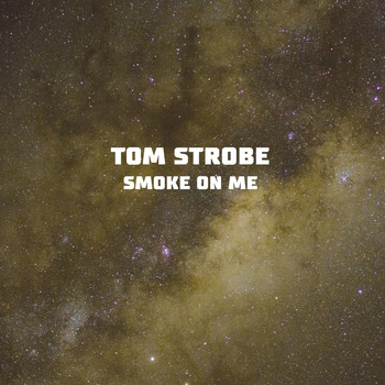 Tom Strobe - Smoke on Me