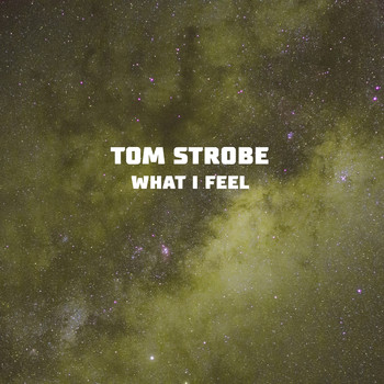 Tom Strobe - What I Feel