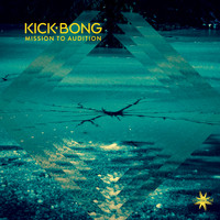 Kick Bong - Mission to Audition