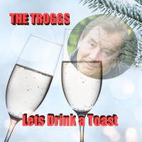 The Troggs - Lets Drink a Toast