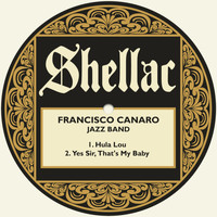 Francisco Canaro Jazz Band - Hula Lou / Yes Sir, That's My Baby