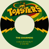The Charmers - Is She Is, Or Is She Ain´t / Lonely Boy