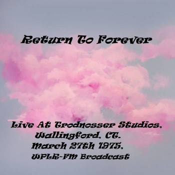 Return To Forever - Live At Trodnosser Studios, Wallingford, CT. March 27th 1975, WPLR-FM Broadcast (Remastered)