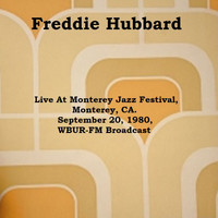 Freddie Hubbard - Live At Monterey Jazz Festival, Monterey, CA. September 20th 1980, WBUR-FM Broadcast (Remastered)