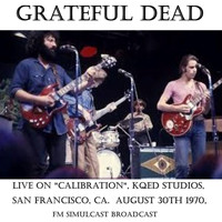 "Grateful Dead - Live on ""Calibration"", KQED Studios, San Francisco, CA.  August 30th 1970, FM Simulcast Broadcast (Remastered)"