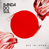Banda do sul - Big in Japan