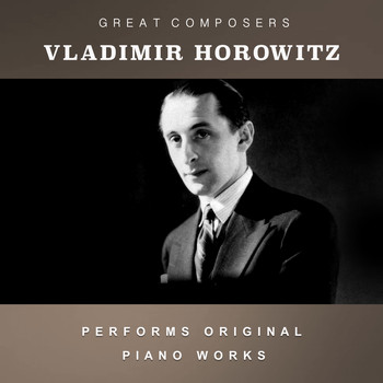 Vladimir Horowitz - Vladimir Horowitz Performs Original Piano Works
