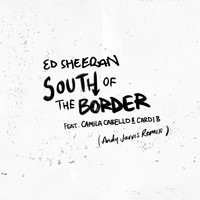 Ed Sheeran - South of the Border (feat. Camila Cabello & Cardi B) [Andy Jarvis Remix]
