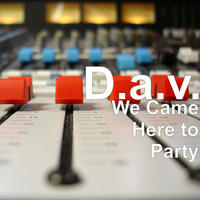 D.a.v. - We Came Here to Party (Explicit)