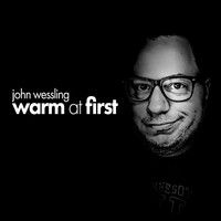 John Wessling - Warm at First