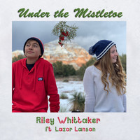 Riley Whittaker (feat. Lazor Lanson) - Under the Mistletoe