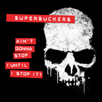 Supersuckers - Ain`t Gonna Stop (Until I Stop It)