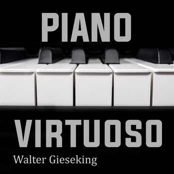 Walter Gieseking - Piano Virtuoso