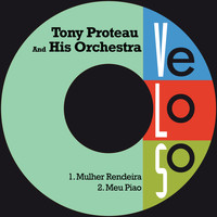 Tony Proteau & His Orchestra - Mulher Rendeira / Meu Piao