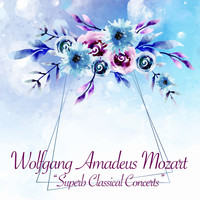 Wolfgang Amadeus Mozart - Superb Classical Concerts