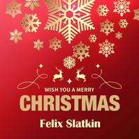 Felix Slatkin - Wish You a Merry Christmas