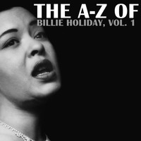 Billie Holiday - The A-Z of Billie Holiday, Vol. 1