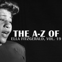 Ella Fitzgerald - The A-Z of Ella Fitzgerald, Vol. 19