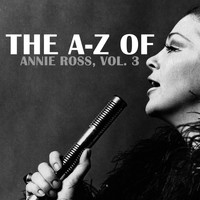 Annie Ross - The A-Z of Annie Ross, Vol. 3