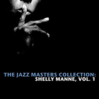 Shelly Manne - The Jazz Masters Collection: Shelly Manne, Vol. 1