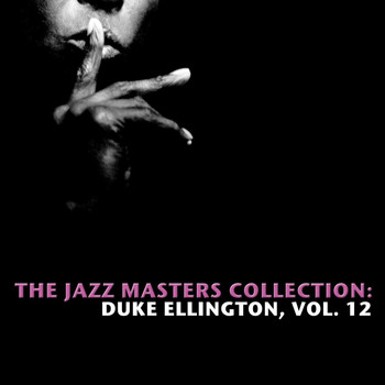 Duke Ellington - The Jazz Masters Collection: Duke Ellington, Vol. 12
