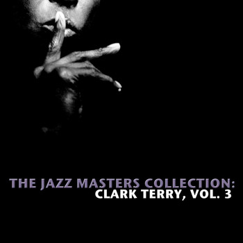 Clark Terry - The Jazz Masters Collection: Clark Terry, Vol. 3