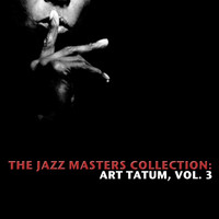 Art Tatum - The Jazz Masters Collection: Art Tatum, Vol. 3