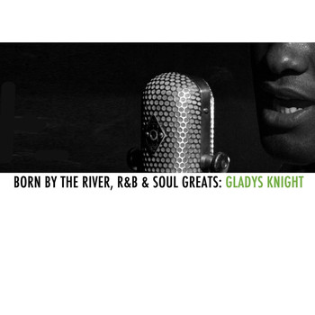 Gladys Knight - Born By The River, R&B & Soul Greats: Gladys Knight