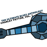 Charley Patton - The Ultimate Blues Anthology: Charley Patton, Vol. 1