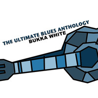 Bukka White - The Ultimate Blues Anthology: Bukka White