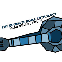 Lead Belly - The Ultimate Blues Anthology: Lead Belly, Vol. 4