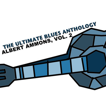 Albert Ammons - The Ultimate Blues Anthology: Albert Ammons, Vol. 2