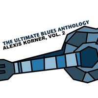 Alexis Korner - The Ultimate Blues Anthology: Alexis Korner, Vol. 2