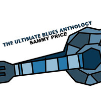 Sammy Price - The Ultimate Blues Anthology: Sammy Price