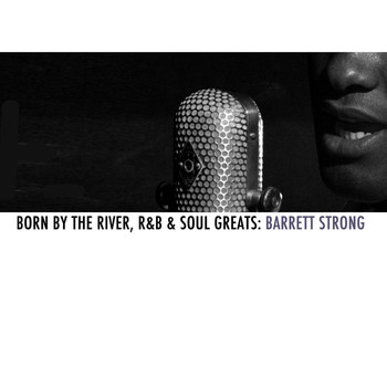 Barrett Strong - Born By The River, R&B & Soul Greats: Barrett Strong