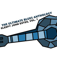 Sleepy John Estes - The Ultimate Blues Anthology: Sleepy John Estes, Vol. 1