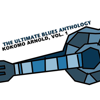 Kokomo Arnold - The Ultimate Blues Anthology: Kokomo Arnold, Vol. 1