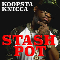Koopsta Knicca - Stash Pot (Explicit)