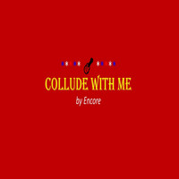 Encore - Collude with Me