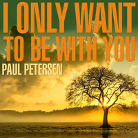 Paul Petersen - I Only Want to be With You