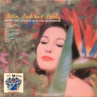 Morton Gould and His Orchestra - Latin, Lush and Lovely