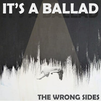 The Wrong Sides - It's a Ballad