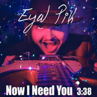 Eyal Pik - Now I Need You