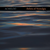 Acheloo - Debris of Nostalgia