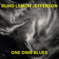 Blind Lemon Jefferson - One Dime Blues (Remaster)