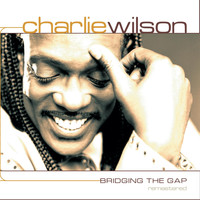 Charlie Wilson - Bridging the Gap Remastered