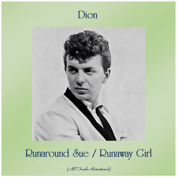 Dion - Runaround Sue / Runaway Girl (All Tracks Remastered)